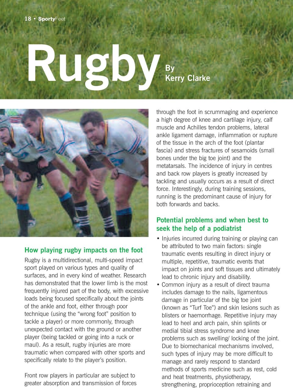 The incidence of injury in centres and back row players is greatly increased by tackling and usually occurs as a result of direct force.
