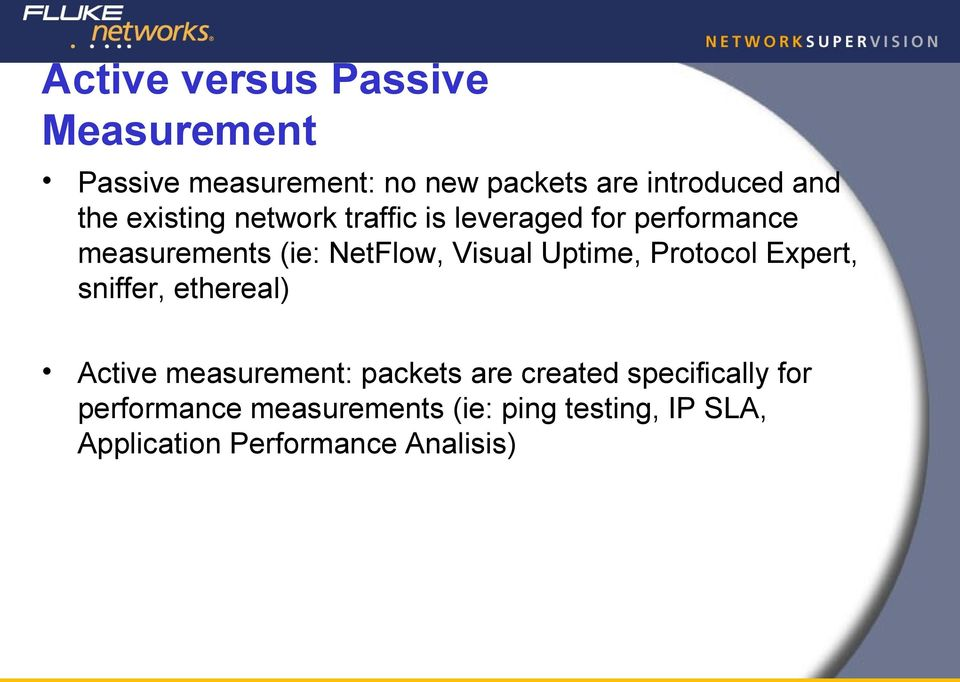 Uptime, Protocol Expert, sniffer, ethereal) Active measurement: packets are created
