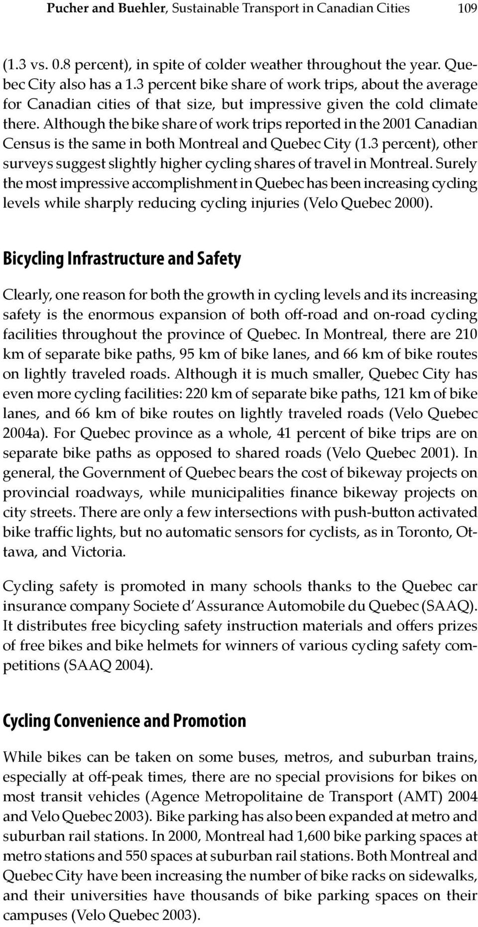 Although the bike share of work trips reported in the 2001 Canadian Census is the same in both Montreal and Quebec City (1.