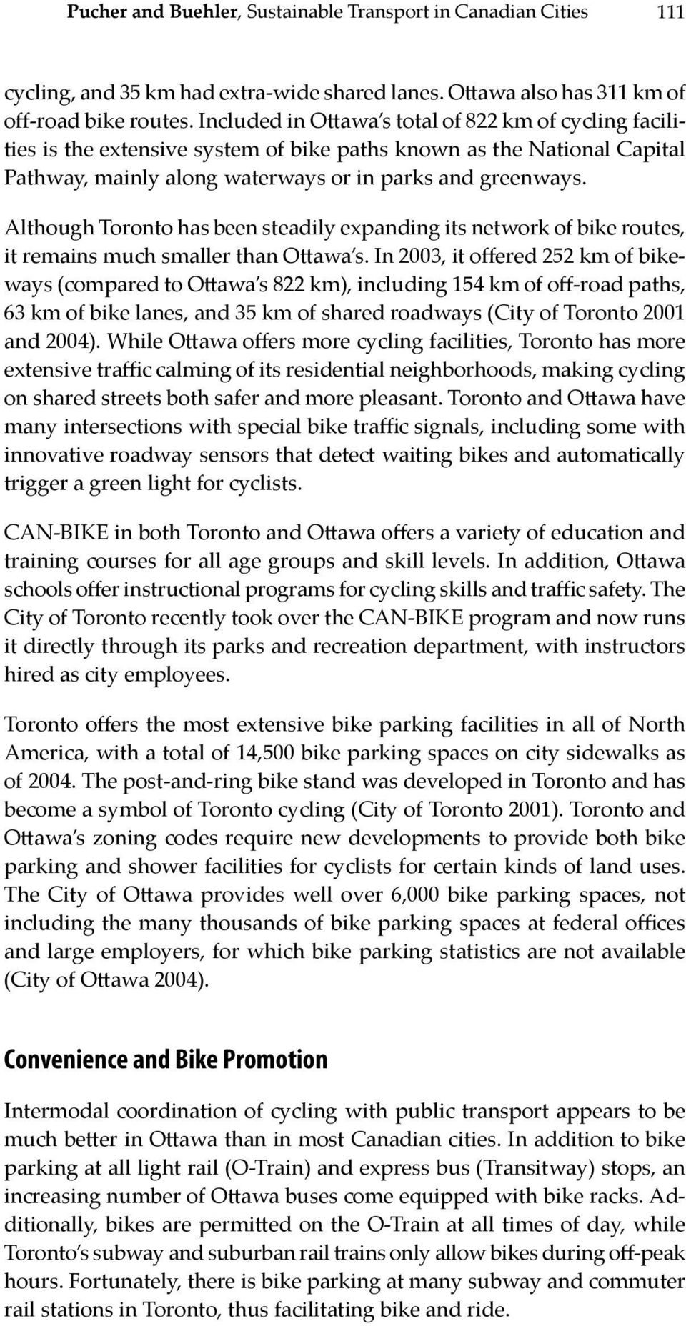 Although Toronto has been steadily expanding its network of bike routes, it remains much smaller than Ottawa s.