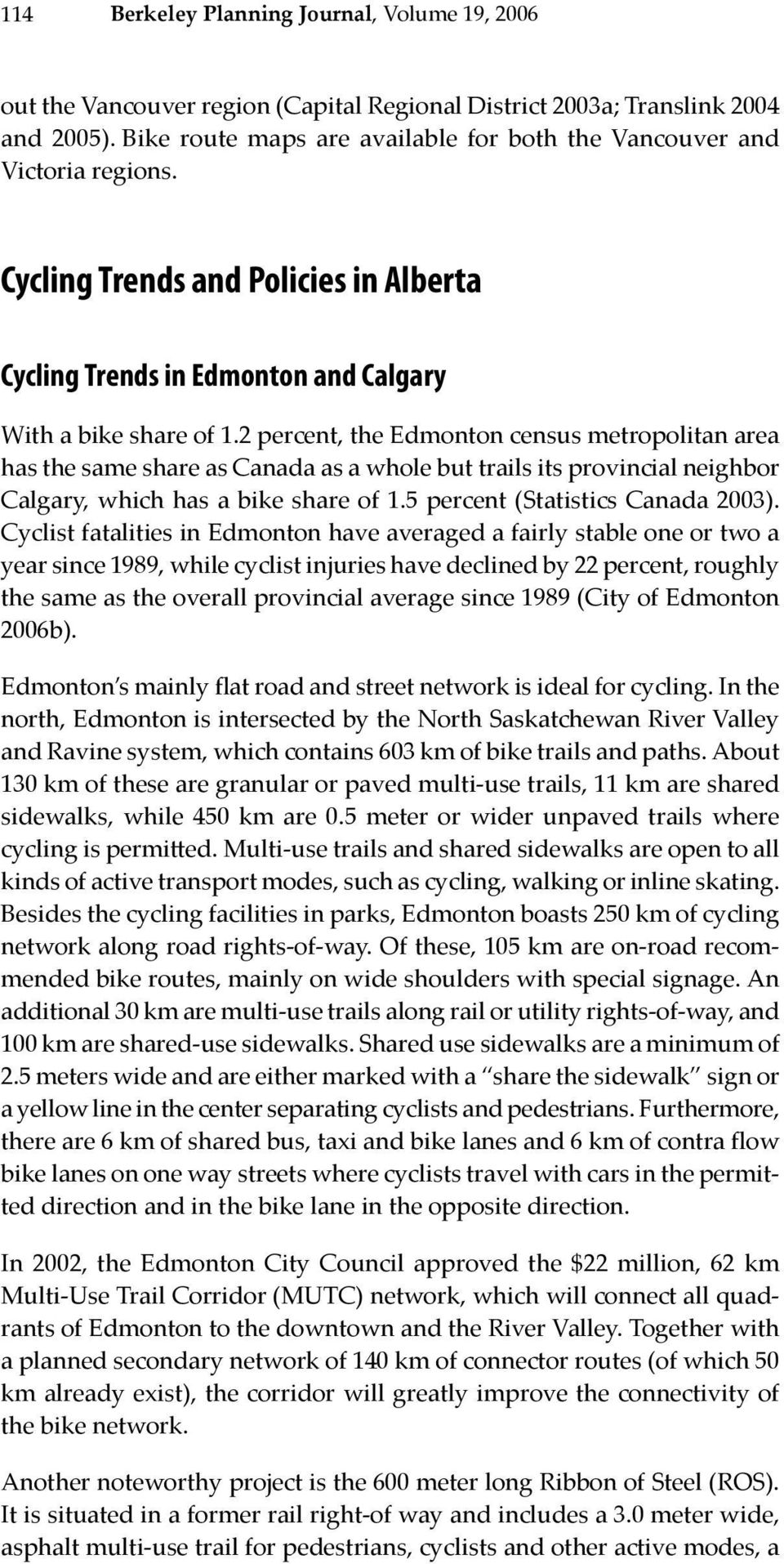 2 percent, the Edmonton census metropolitan area has the same share as Canada as a whole but trails its provincial neighbor Calgary, which has a bike share of 1.5 percent (Statistics Canada 2003).