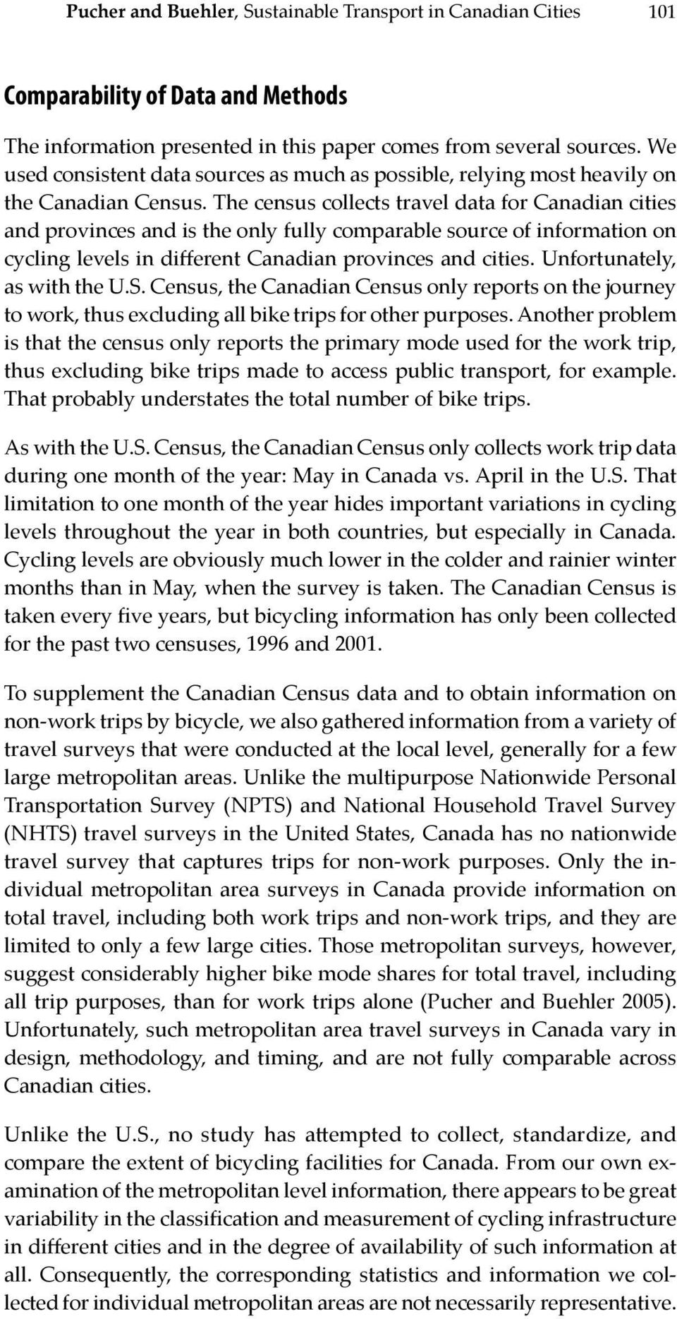 The census collects travel data for Canadian cities and provinces and is the only fully comparable source of information on cycling levels in different Canadian provinces and cities.