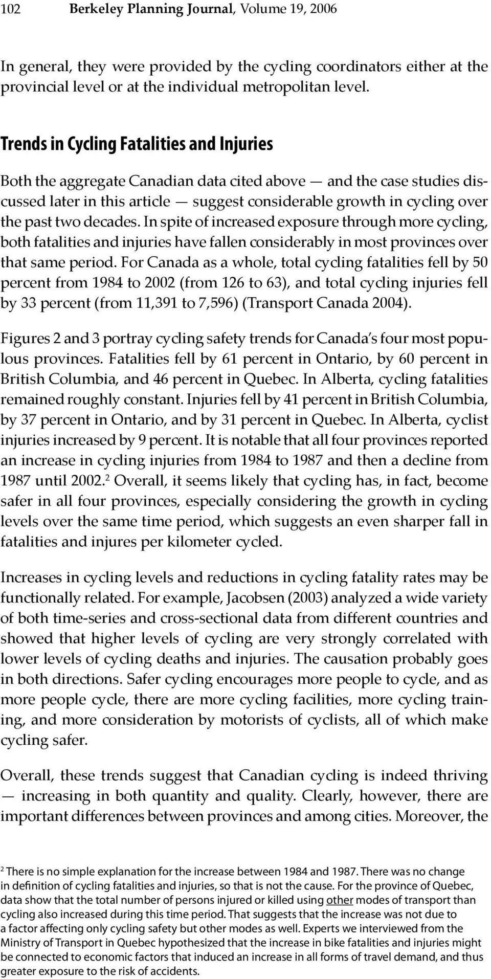decades. In spite of increased exposure through more cycling, both fatalities and injuries have fallen considerably in most provinces over that same period.