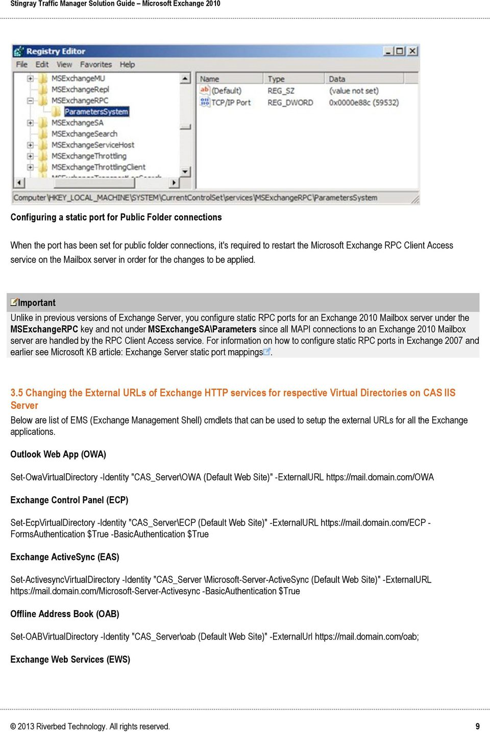 Important Unlike in previous versions of Exchange Server, you configure static RPC ports for an Exchange 2010 Mailbox server under the MSExchangeRPC key and not under MSExchangeSA\Parameters since