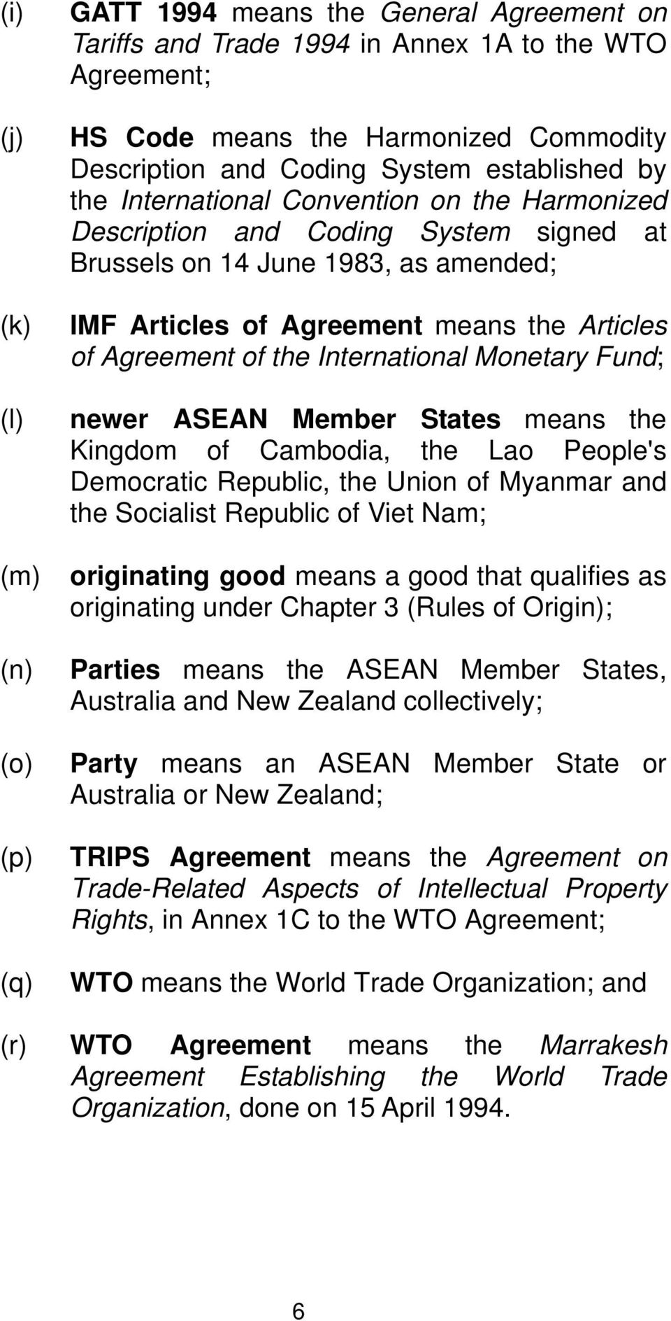 Agreement of the International Monetary Fund; newer ASEAN Member States means the Kingdom of Cambodia, the Lao People's Democratic Republic, the Union of Myanmar and the Socialist Republic of Viet