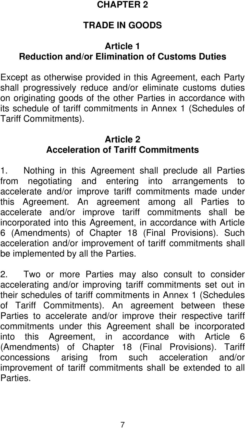 Nothing in this Agreement shall preclude all Parties from negotiating and entering into arrangements to accelerate and/or improve tariff commitments made under this Agreement.