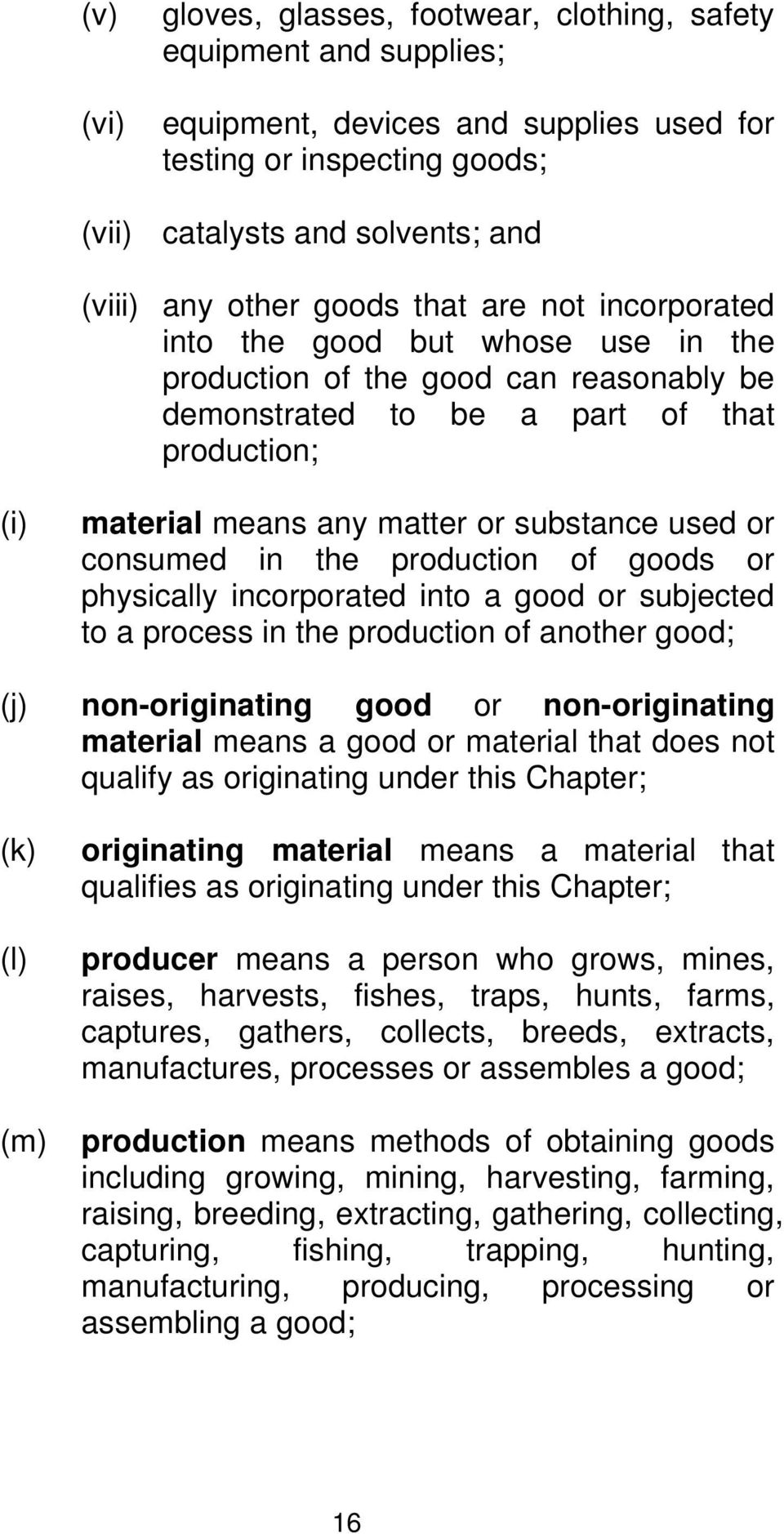 used or consumed in the production of goods or physically incorporated into a good or subjected to a process in the production of another good; (j) non-originating good or non-originating material