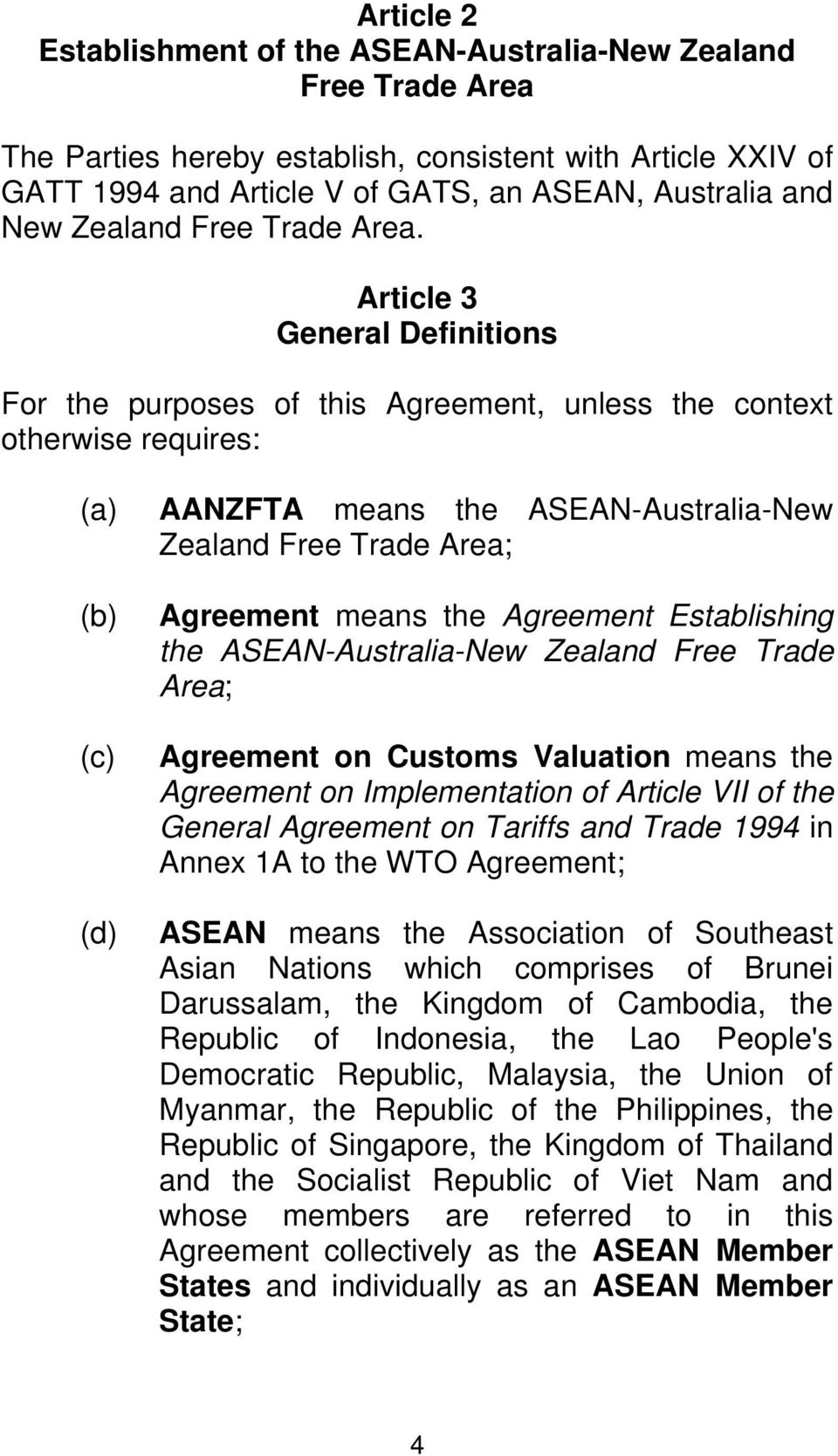 Article 3 General Definitions For the purposes of this Agreement, unless the context otherwise requires: (a) (b) (c) (d) AANZFTA means the ASEAN-Australia-New Zealand Free Trade Area; Agreement means