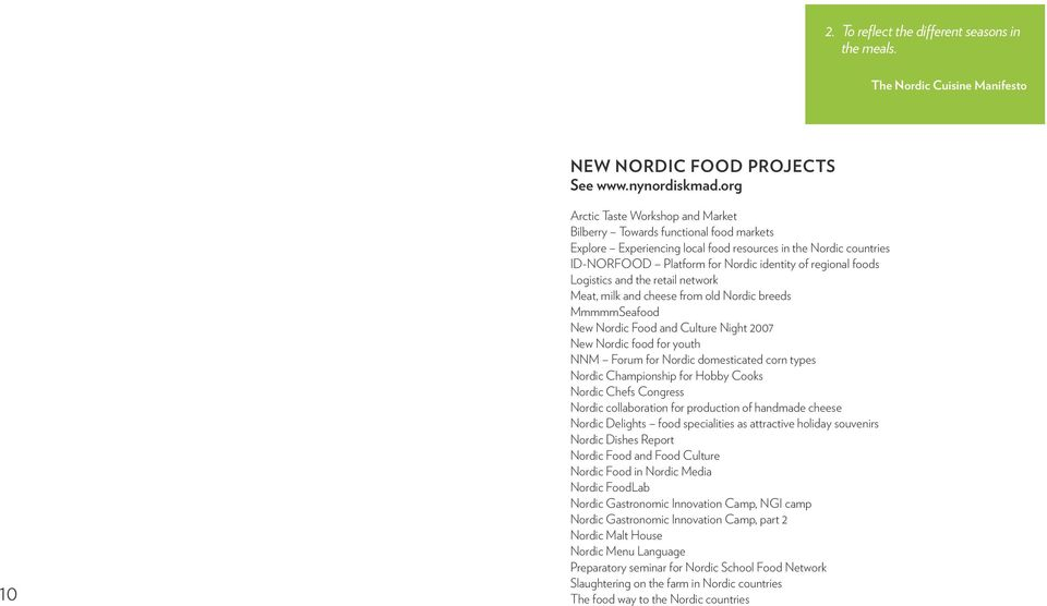 Centre). The New Nordic Food program has helped to fund a wide variety of projects. All are listed below, followed by brief presentations of four of them. NEW NORDIC FOOD PROJECTS See www.