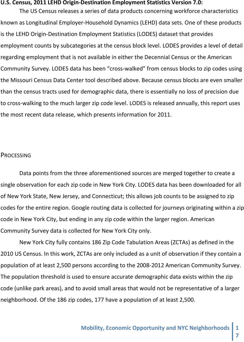 One of these products is the LEHD Origin- Destination Employment Statistics (LODES) dataset that provides employment counts by subcategories at the census block level.