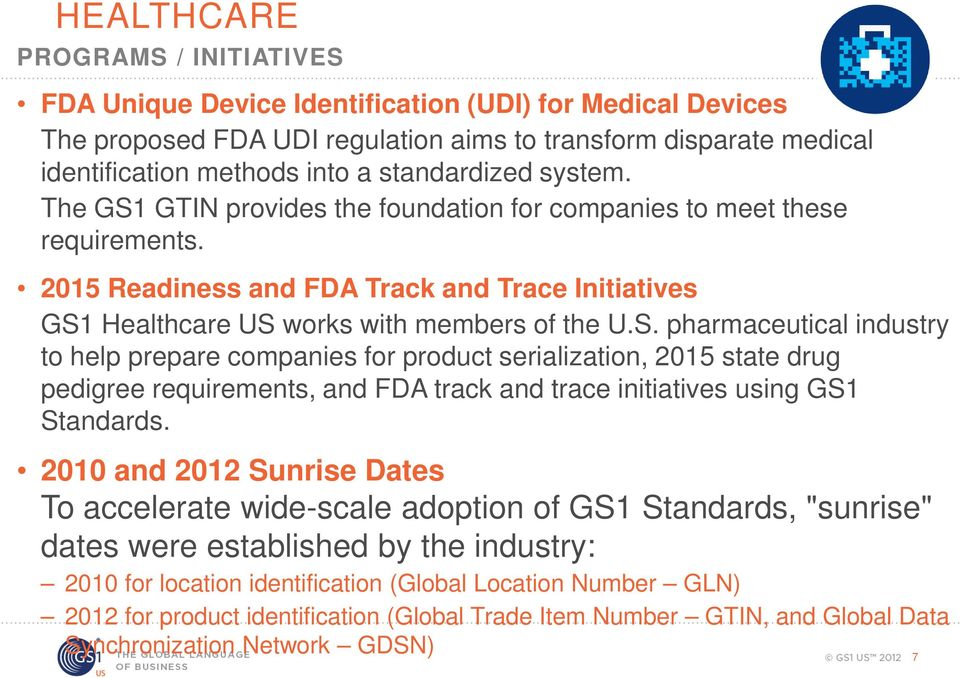 GTIN provides the foundation for companies to meet these requirements. 2015 Readiness and FDA Track and Trace Initiatives GS1