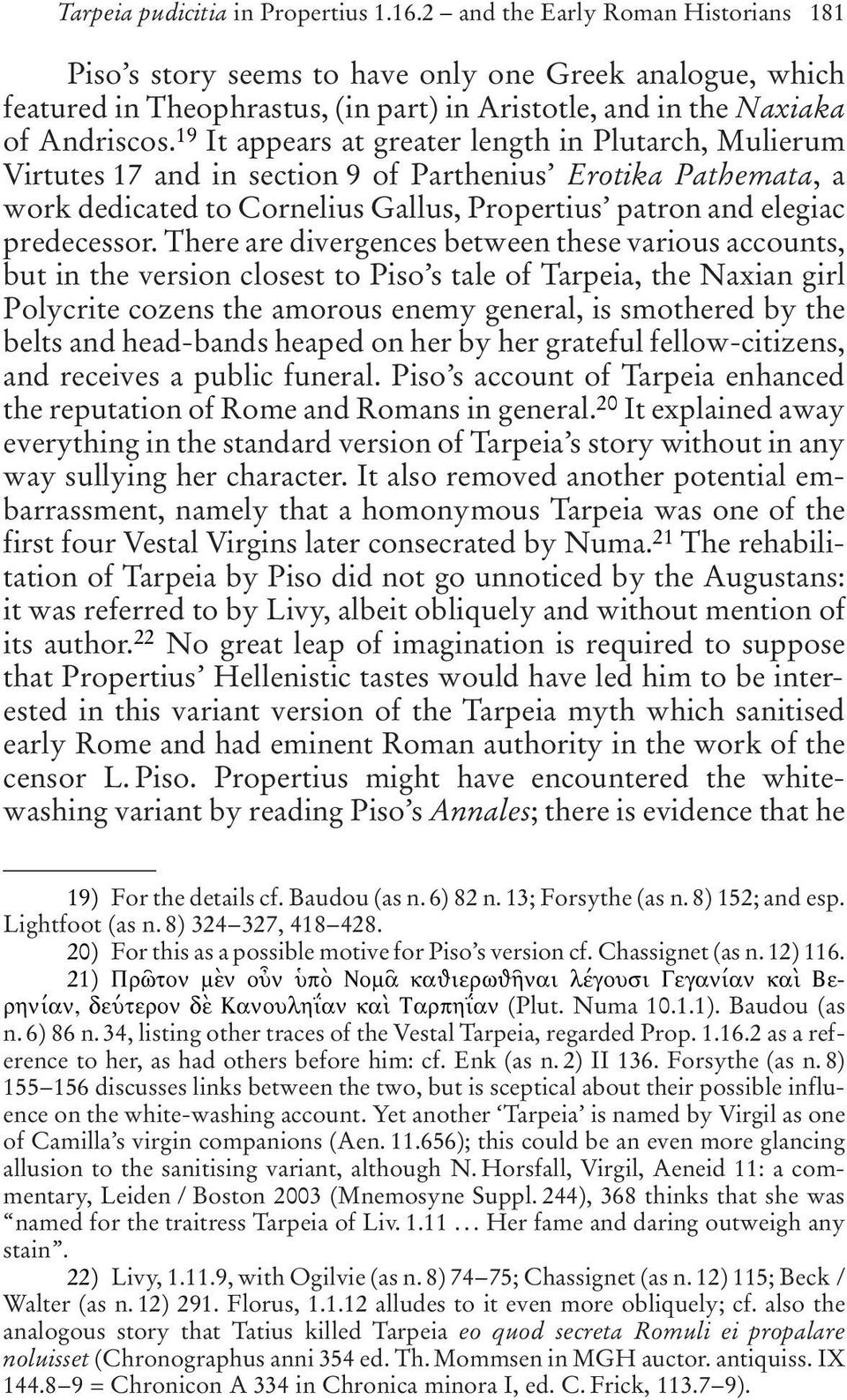19 It appears at greater length in Plutarch, Mulierum Virtutes 17 and in section 9 of Parthenius Erotika Pathemata, a work dedicated to Cornelius Gallus, Propertius patron and elegiac predecessor.