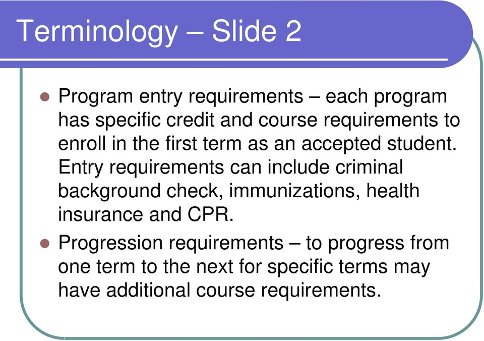Entry requirements can include criminal background check, immunizations, health insurance and