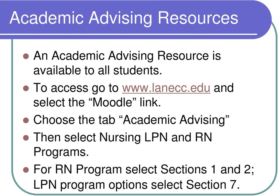 Choose the tab Academic Advising Then select Nursing LPN and RN Programs.