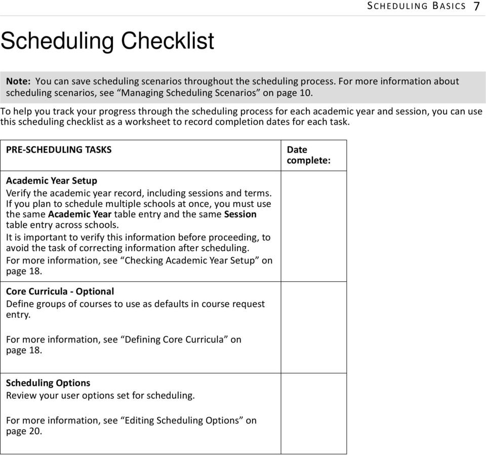 To help you track your progress through the scheduling process for each academic year and session, you can use this scheduling checklist as a worksheet to record completion dates for each task.