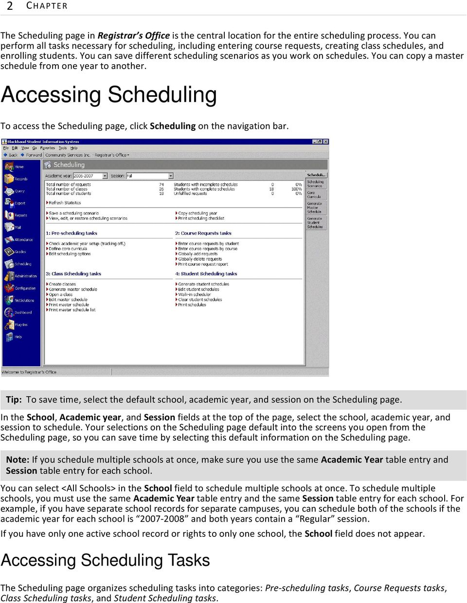 You can save different scheduling scenarios as you work on schedules. You can copy a master schedule from one year to another.