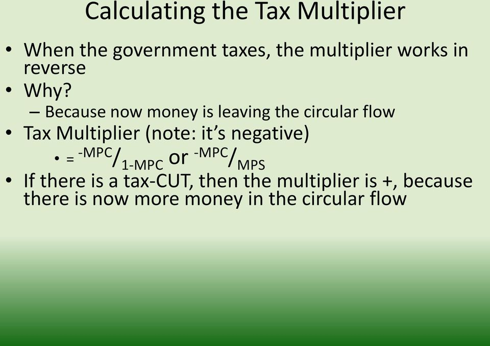 Because now money is leaving the circular flow Tax Multiplier (note: it s