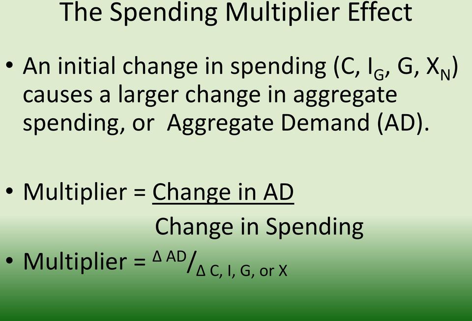 aggregate spending, or Aggregate Demand (AD).