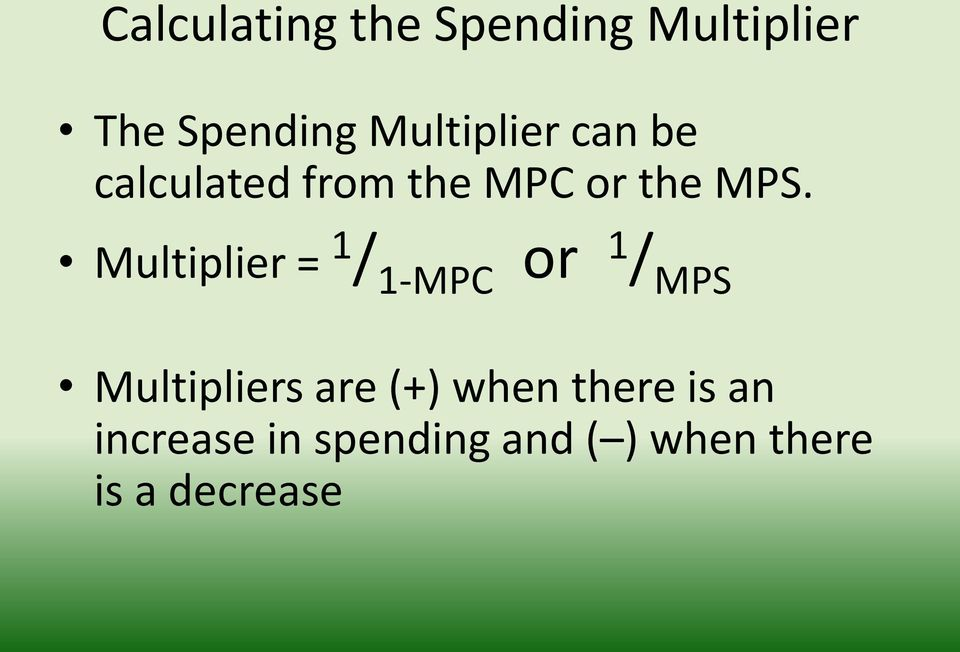 Multiplier = 1 / 1-MPC or 1 / MPS Multipliers are (+)