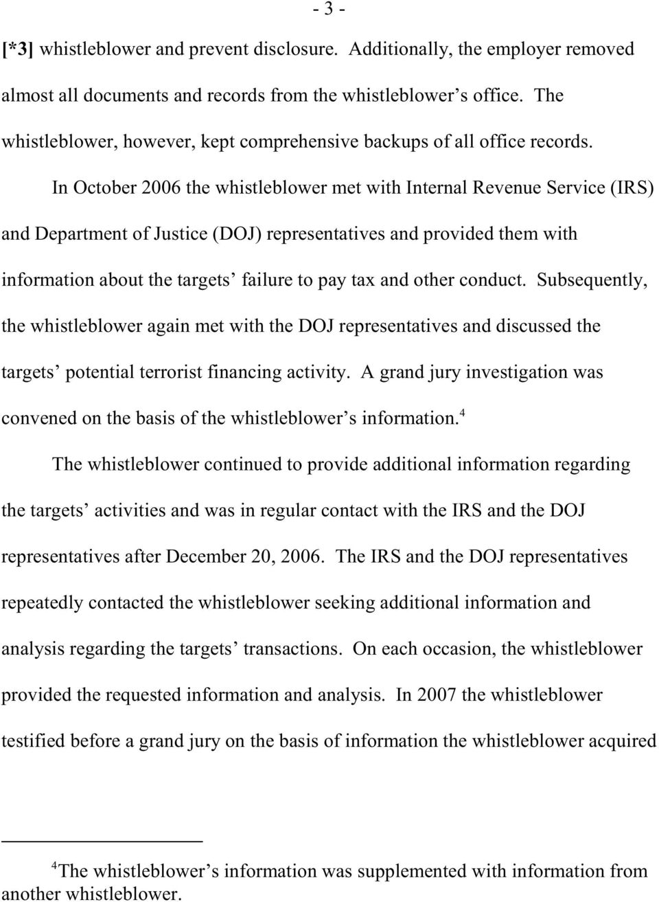 In October 2006 the whistleblower met with Internal Revenue Service (IRS) and Department of Justice (DOJ) representatives and provided them with information about the targets failure to pay tax and