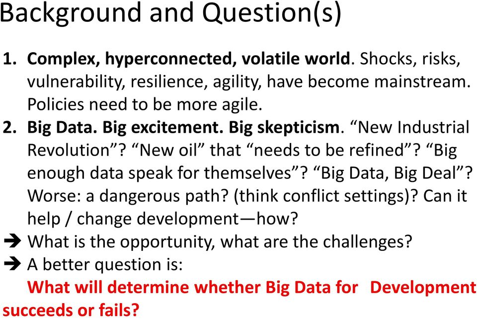Big skepticism. New Industrial Revolution? New oil that needs to be refined? Big enough data speak for themselves? Big Data, Big Deal?