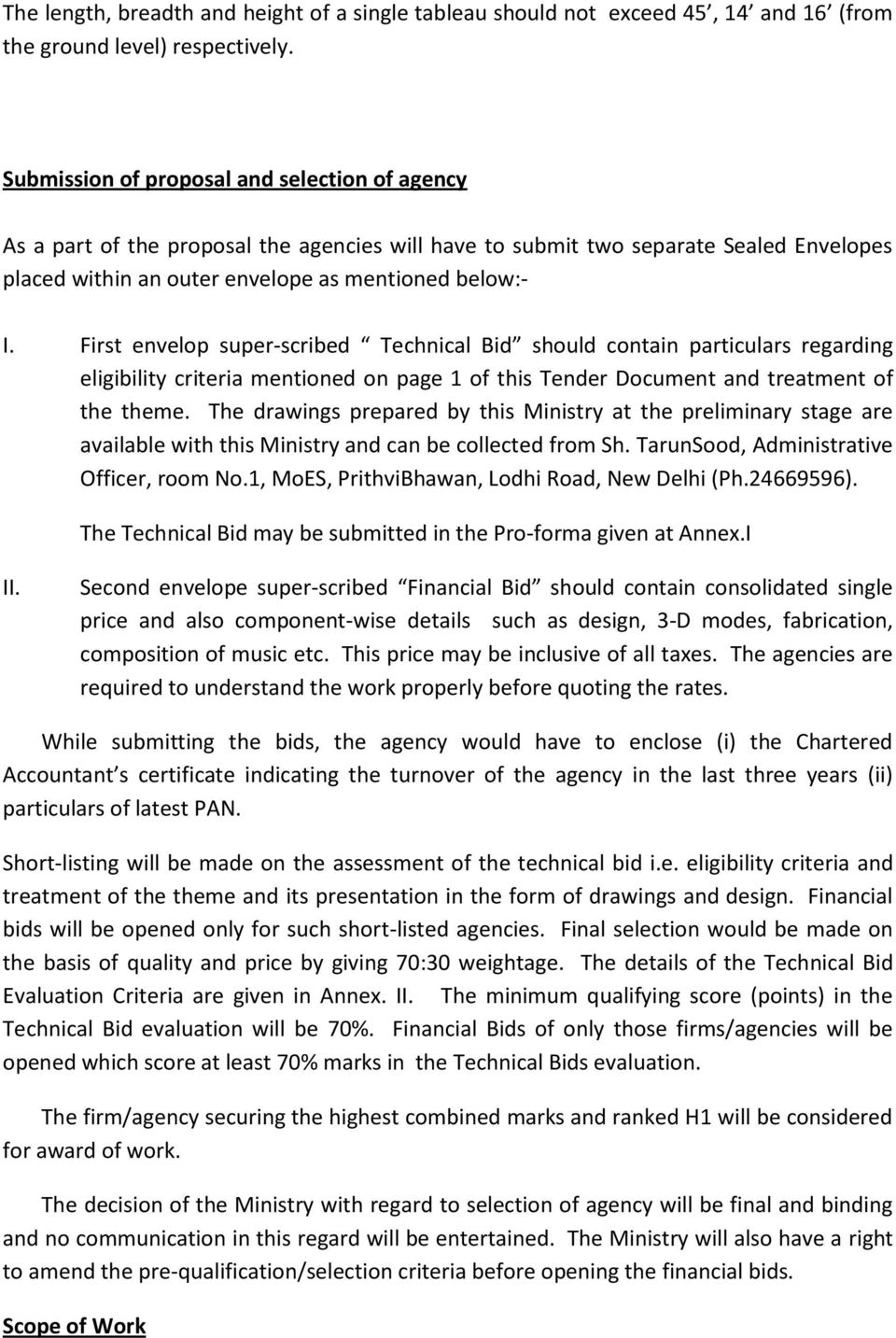 First envelop super-scribed Technical Bid should contain particulars regarding eligibility criteria mentioned on page 1 of this Tender Document and treatment of the theme.