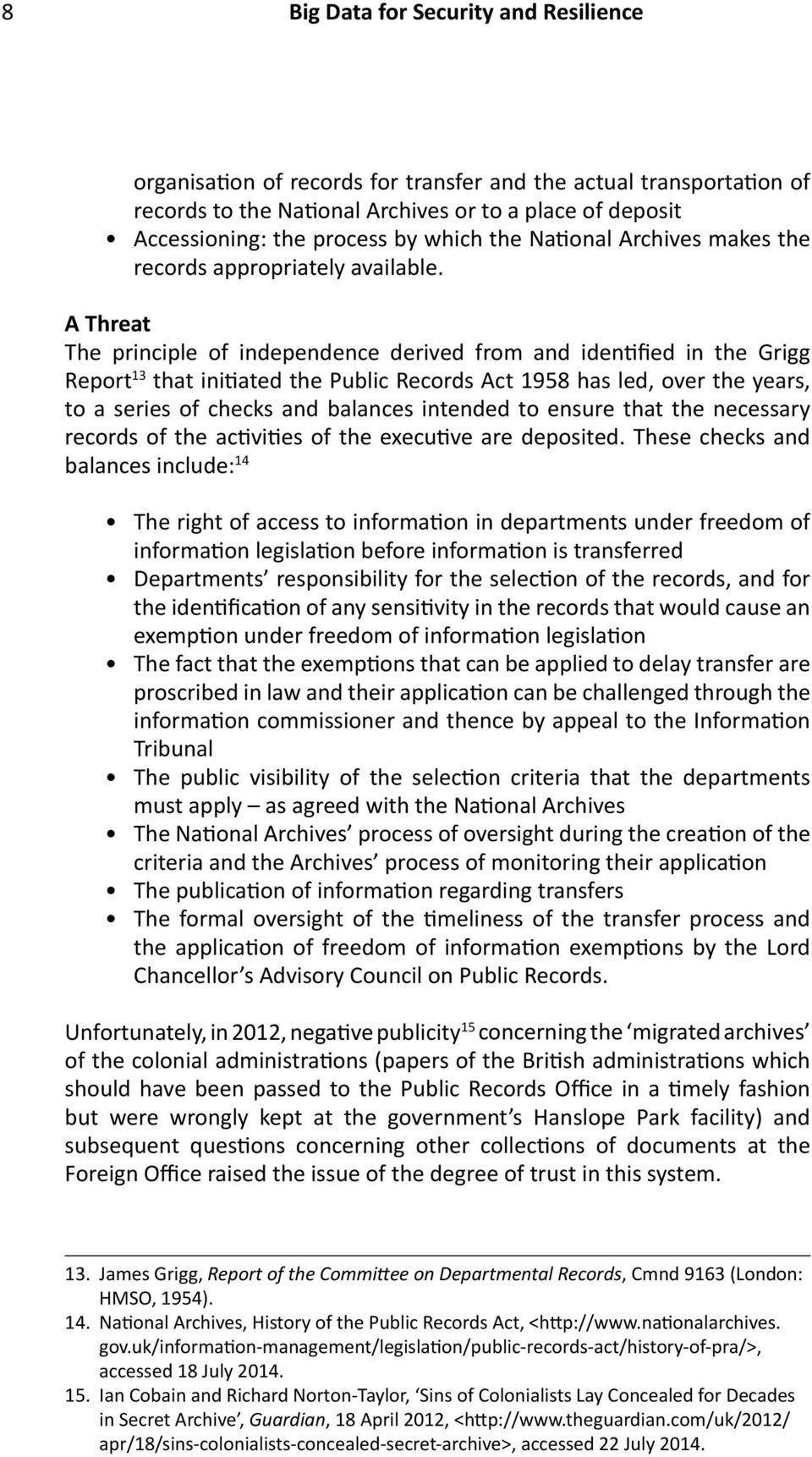 A Threat The principle of independence derived from and identified in the Grigg Report 13 that initiated the Public Records Act 1958 has led, over the years, to a series of checks and balances