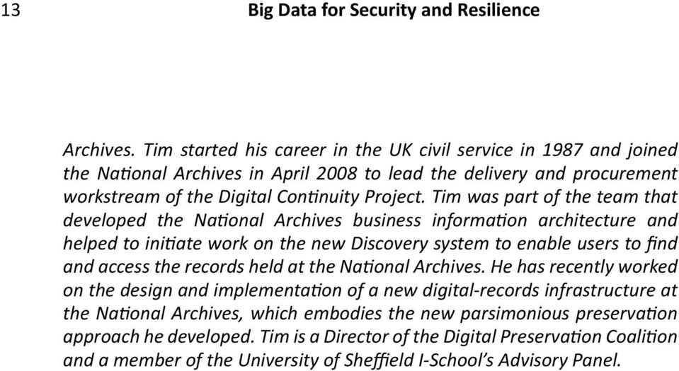 Tim was part of the team that developed the National Archives business information architecture and helped to initiate work on the new Discovery system to enable users to find and access