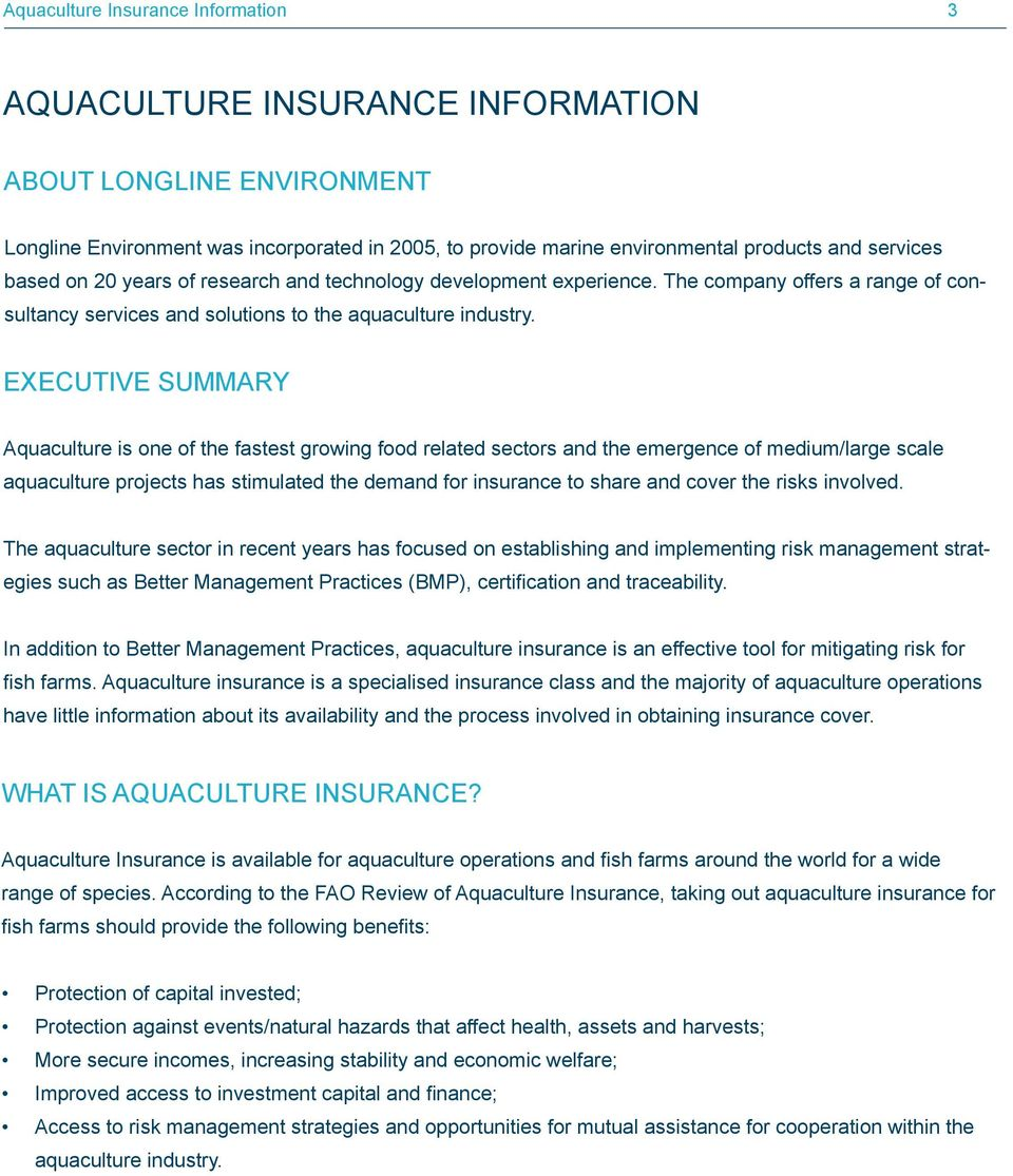 EXECUTIVE SUMMARY Aquaculture is one of the fastest growing food related sectors and the emergence of medium/large scale aquaculture projects has stimulated the demand for insurance to share and