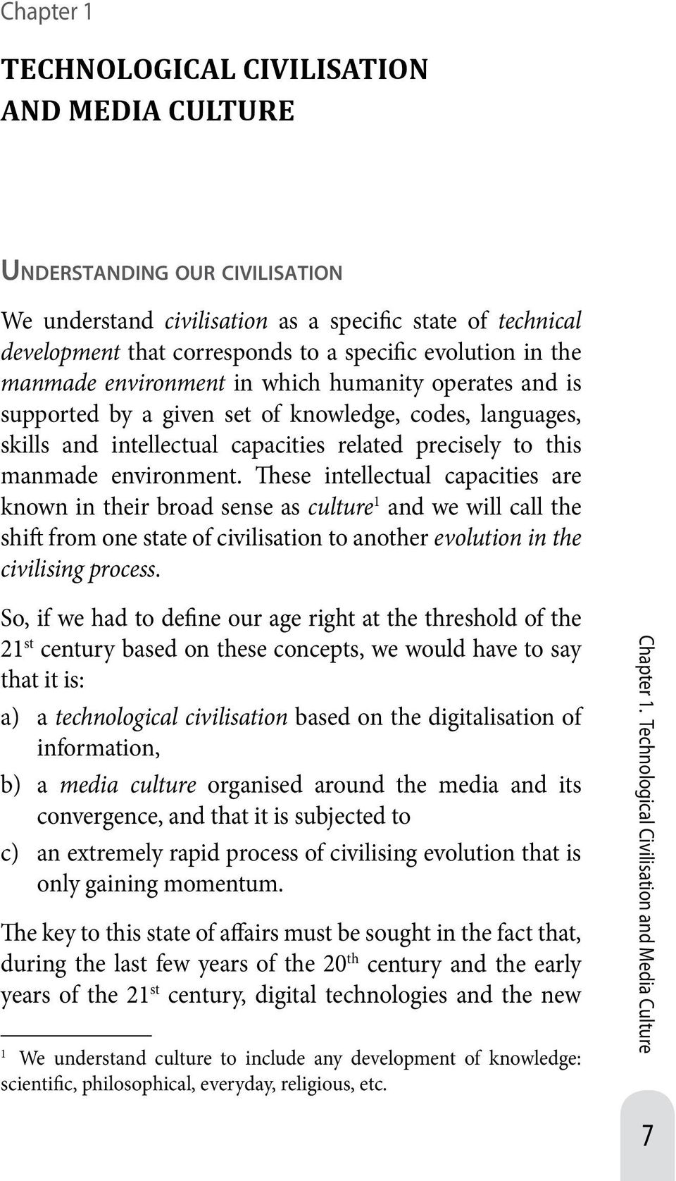 These intellectual capacities are known in their broad sense as culture 1 and we will call the shift from one state of civilisation to another evolution in the civilising process.