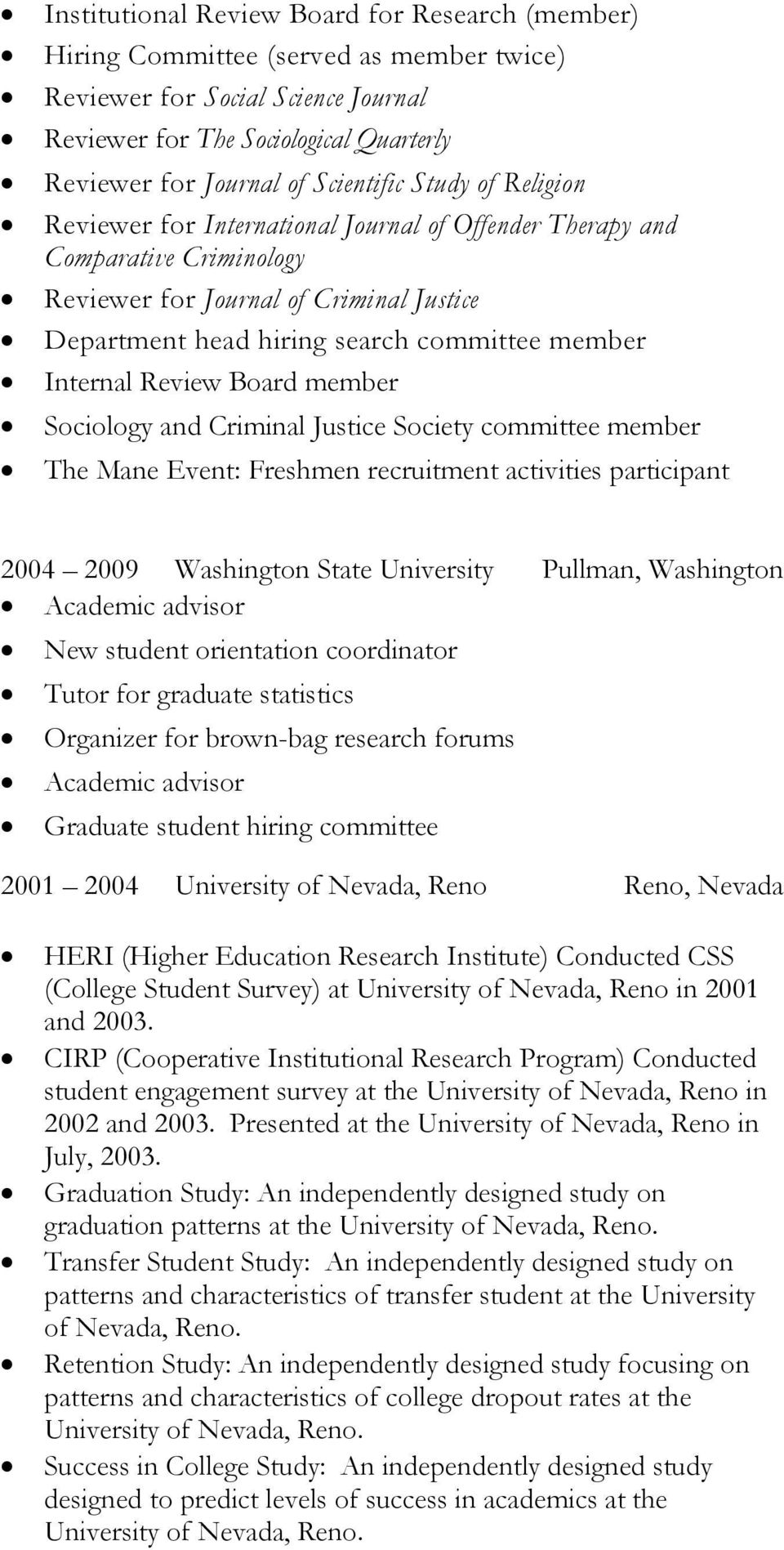 Internal Review Board member Sociology and Criminal Justice Society committee member The Mane Event: Freshmen recruitment activities participant 2004 2009 Washington State University Pullman,