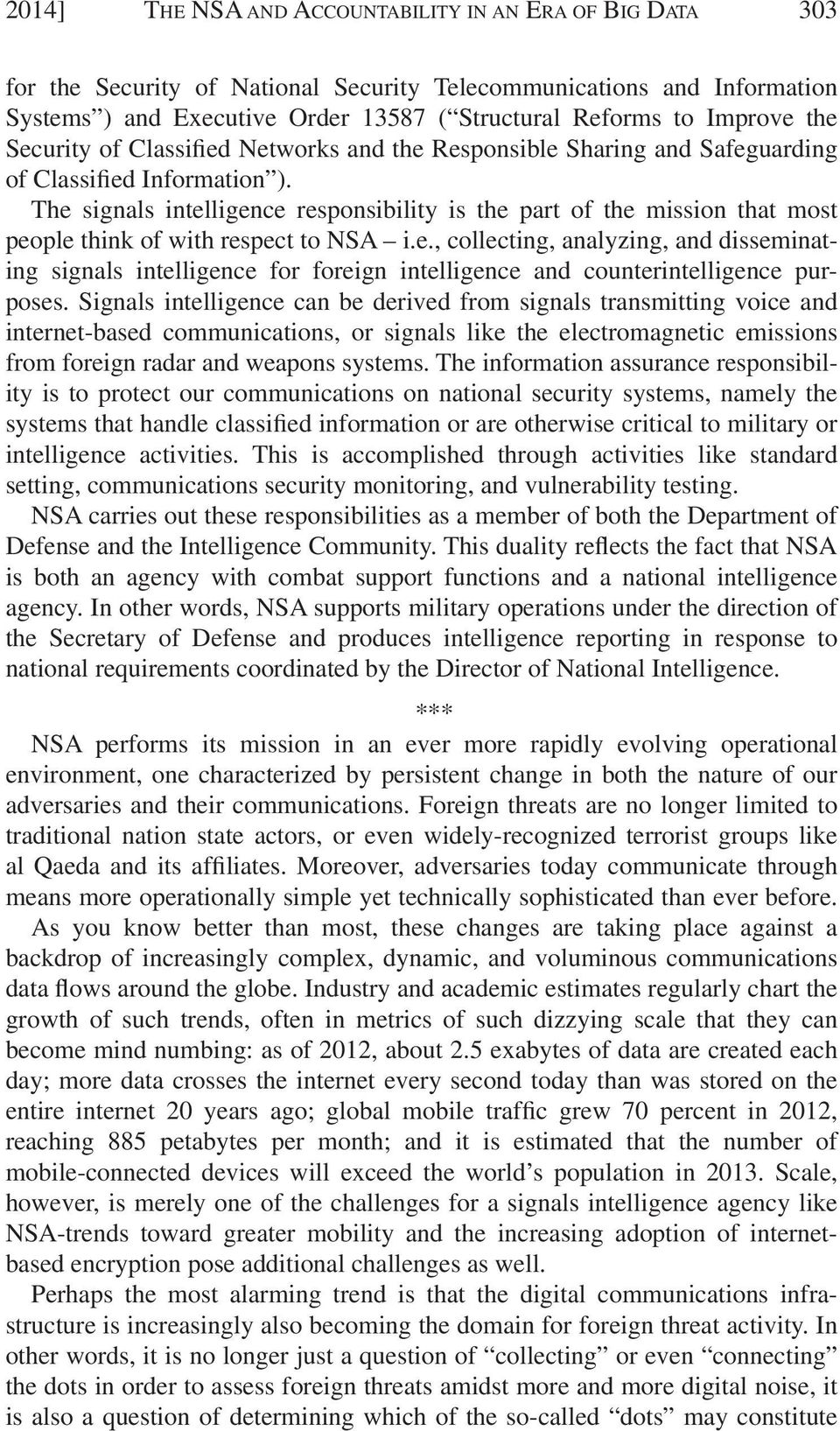 The signals intelligence responsibility is the part of the mission that most people think of with respect to NSA i.e., collecting, analyzing, and disseminating signals intelligence for foreign intelligence and counterintelligence purposes.