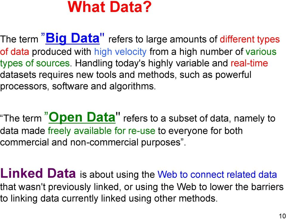 "The term Open Data"" refers to a subset of data, namely to data made freely available for re-use to everyone for both commercial and non-commercial purposes."