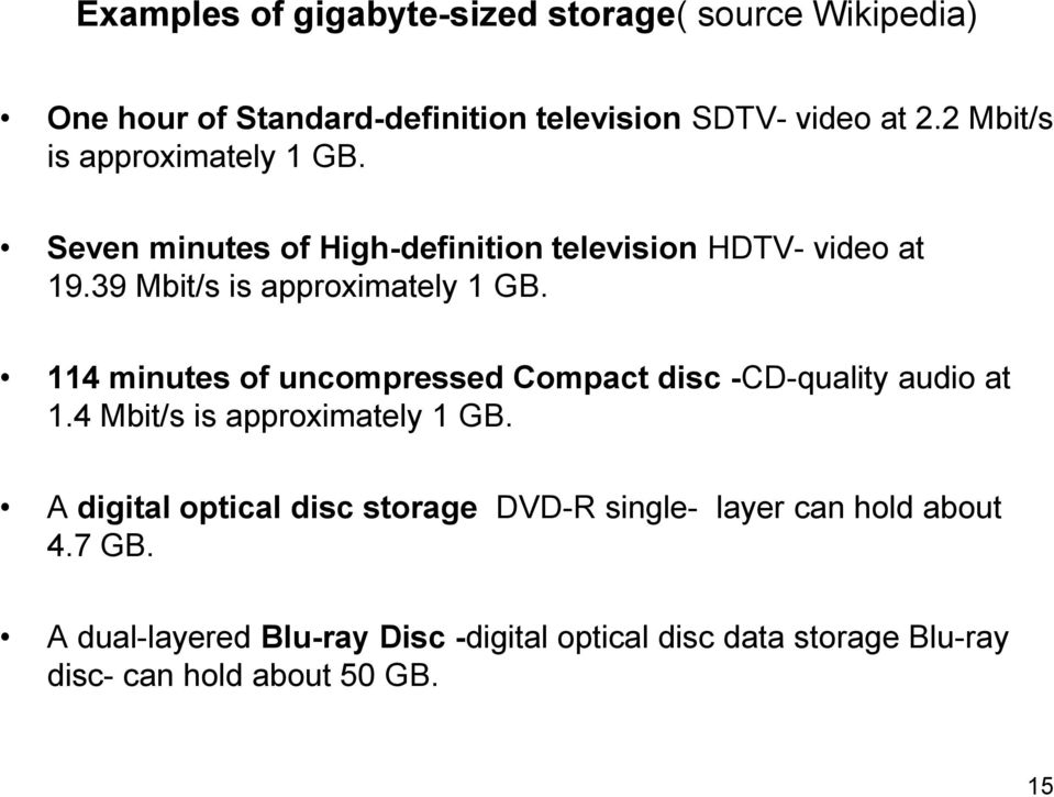 114 minutes of uncompressed Compact disc -CD-quality audio at 1.4 Mbit/s is approximately 1 GB.