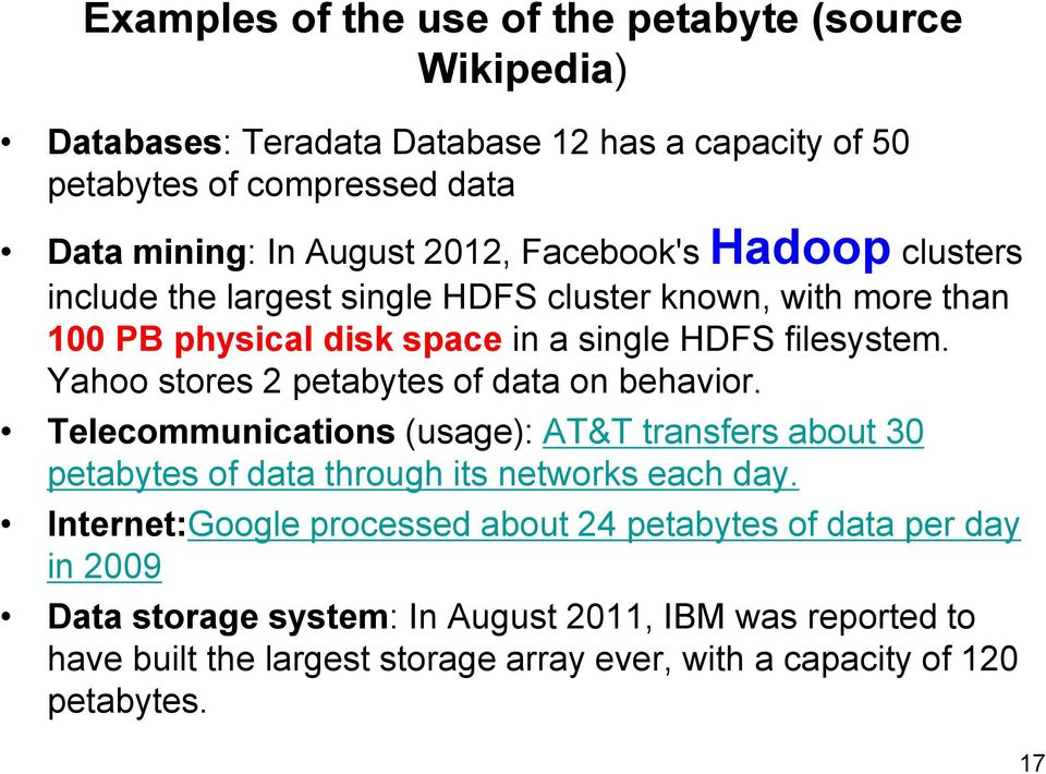 Yahoo stores 2 petabytes of data on behavior. Telecommunications (usage): AT&T transfers about 30 petabytes of data through its networks each day.