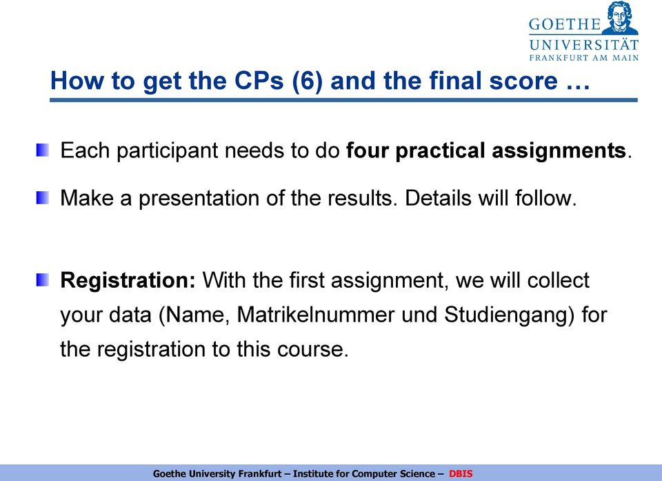 Registration: With the first assignment, we will collect your data (Name, Matrikelnummer
