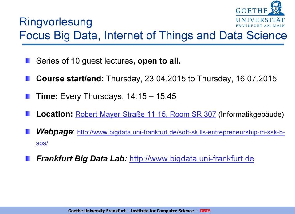 2015 Time: Every Thursdays, 14:15 15:45 Location: Robert-Mayer-Straße 11-15, Room SR 307 (Informatikgebäude) Webpage: