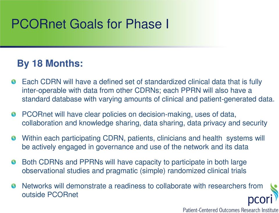 PCORnet will have clear policies on decision-making, uses of data, collaboration and knowledge sharing, data sharing, data privacy and security Within each participating CDRN, patients, clinicians