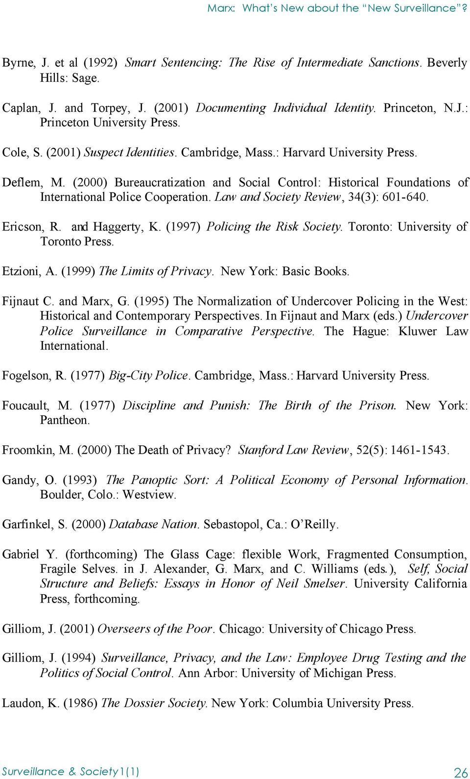 Law and Society Review, 34(3): 601-640. Ericson, R. and Haggerty, K. (1997) Policing the Risk Society. Toronto: University of Toronto Press. Etzioni, A. (1999) The Limits of Privacy.