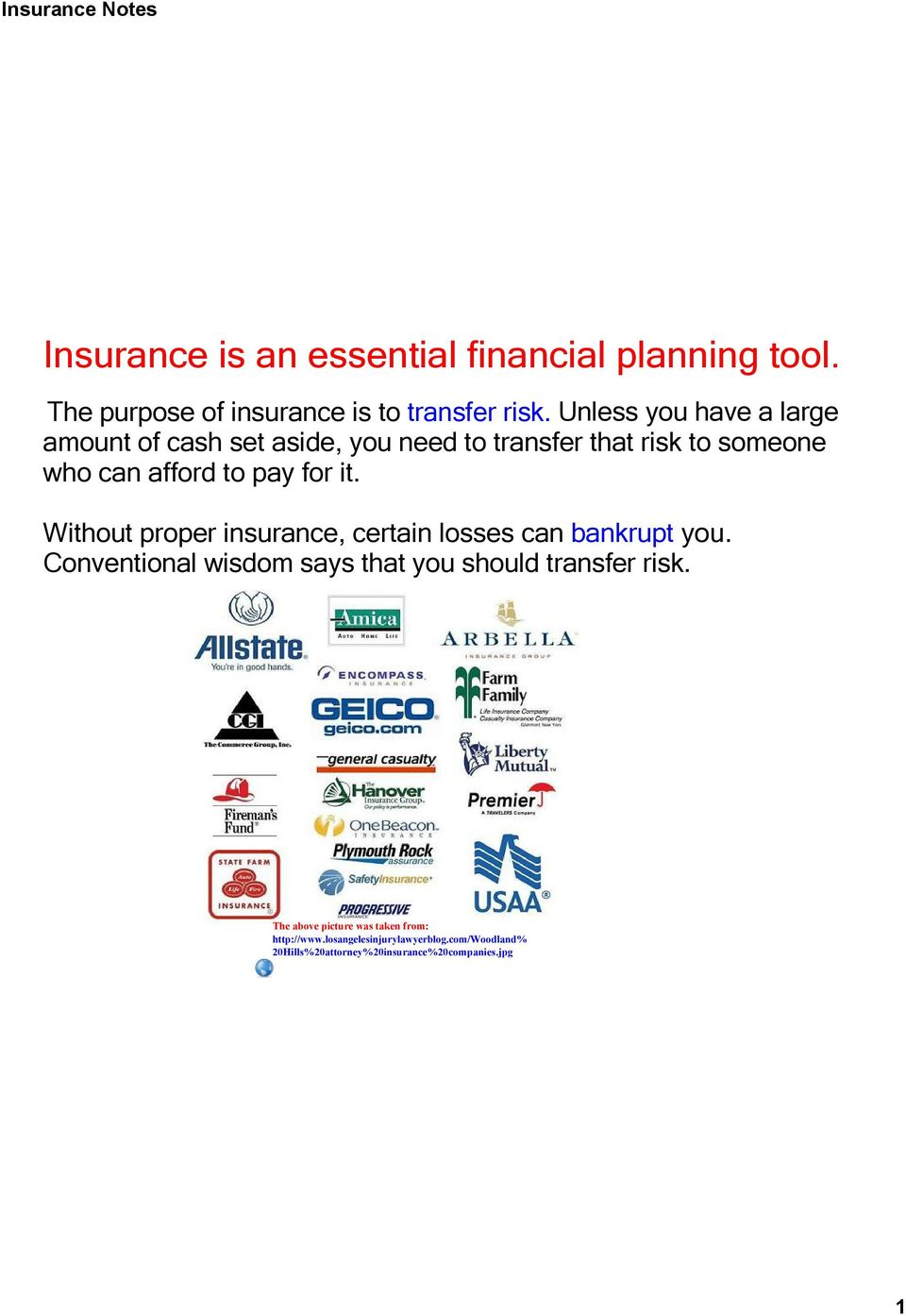 for it. Without proper insurance, certain losses can bankrupt you.