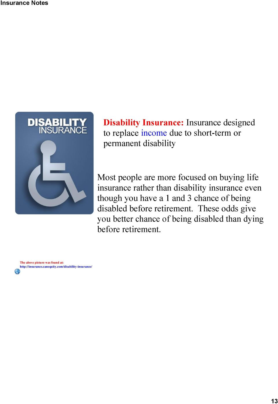 even though you have a 1 and 3 chance of being disabled before retirement.
