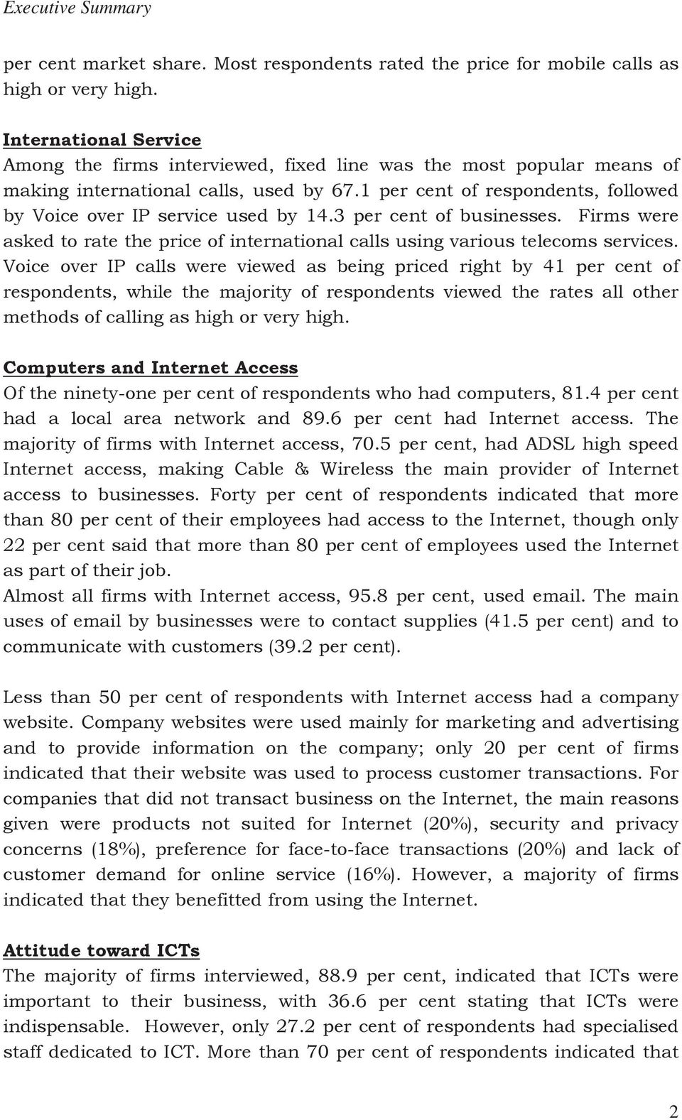 1 per cent of respondents, followed by Voice over IP service used by 14.3 per cent of businesses. Firms were asked to rate the price of international calls using various telecoms services.
