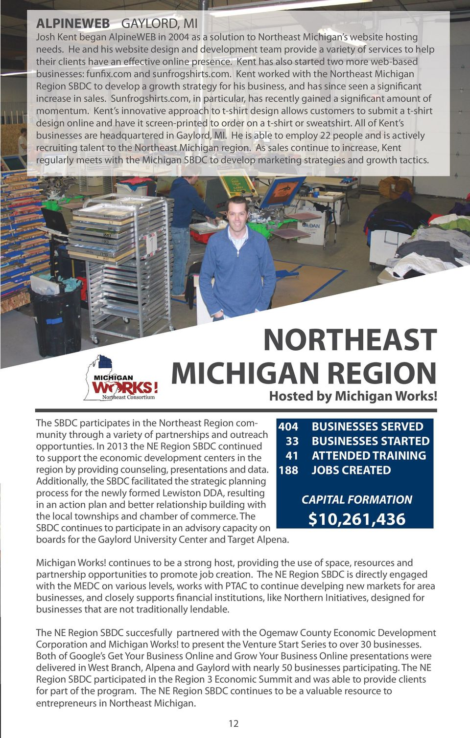 com and sunfrogshirts.com. Kent worked with the Northeast Michigan Region SBDC to develop a growth strategy for his business, and has since seen a significant increase in sales. Sunfrogshirts.