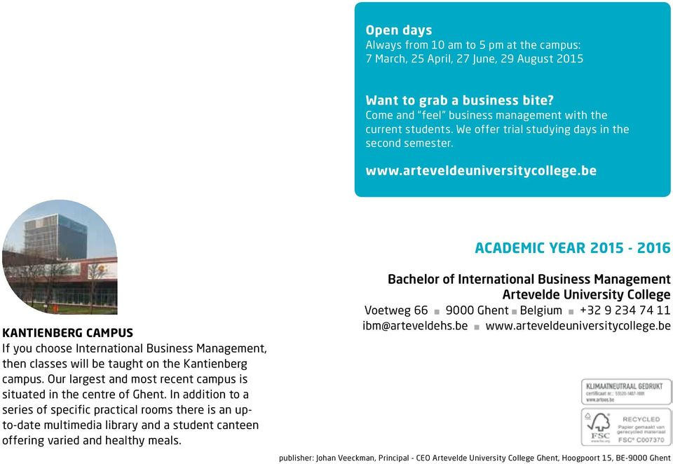 be Academic year 2015-2016 KantieNberg campus If you choose International Business Management, then classes will be taught on the Kantienberg campus.