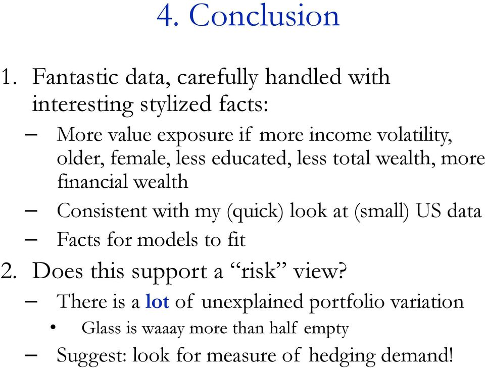 volatility, older, female, less educated, less total wealth, more financial wealth Consistent with my (quick)