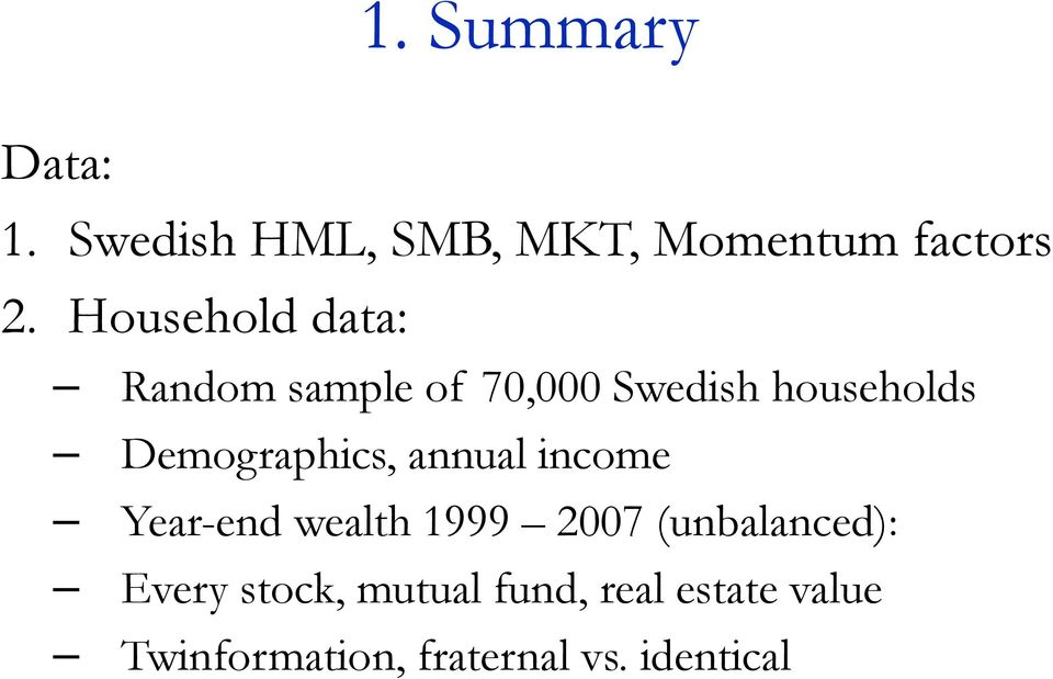 Demographics, annual income Year-end wealth 1999 2007 (unbalanced):