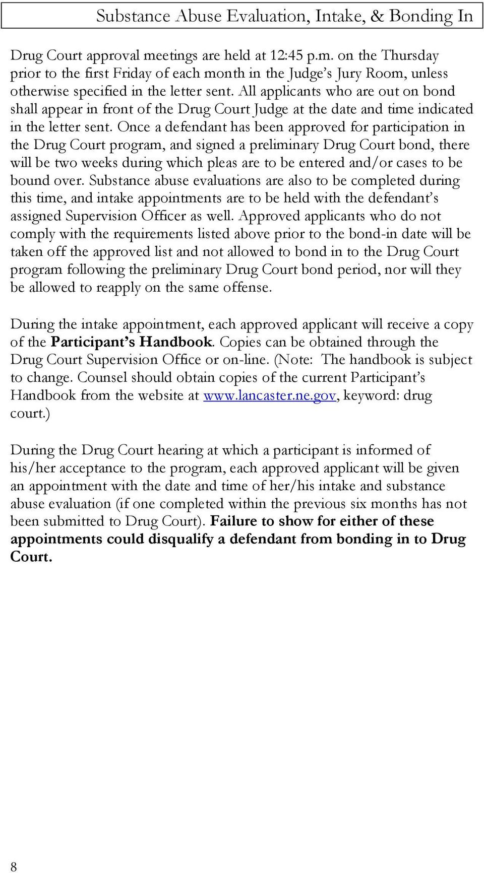 Once a defendant has been approved for participation in the Drug Court program, and signed a preliminary Drug Court bond, there will be two weeks during which pleas are to be entered and/or cases to
