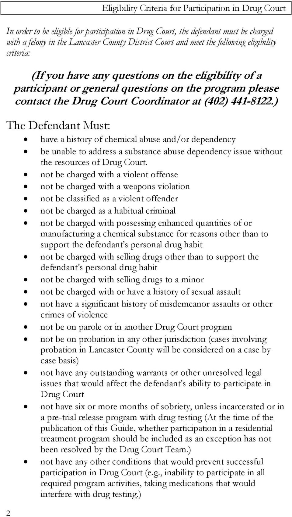 ) The Defendant Must: have a history of chemical abuse and/or dependency be unable to address a substance abuse dependency issue without the resources of Drug Court.