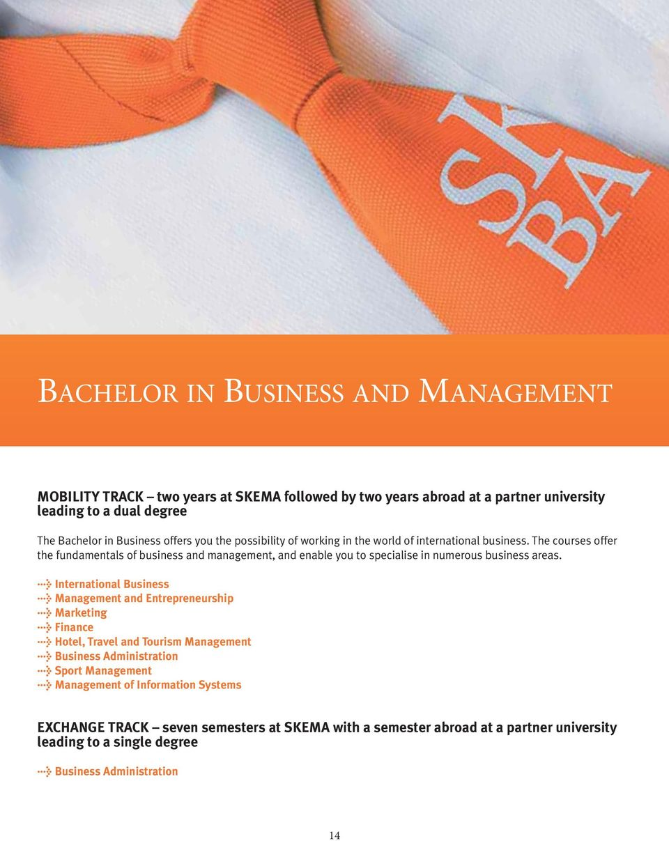 The courses offer the fundamentals of business and management, and enable you to specialise in numerous business areas.