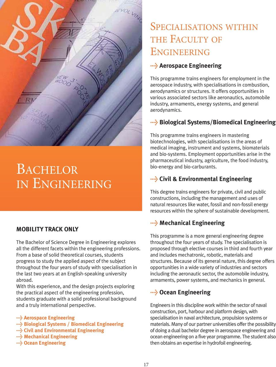 > Biological Systems/Biomedical Engineering BACHELOR IN ENGINEERING MOBILITY TRACK ONLY The Bachelor of Science Degree in Engineering explores all the different facets within the engineering